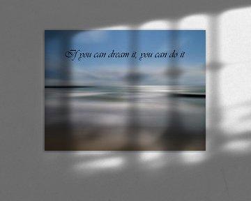Si tu peux le rêver, tu peux le faire. sur Groothuizen Foto Art