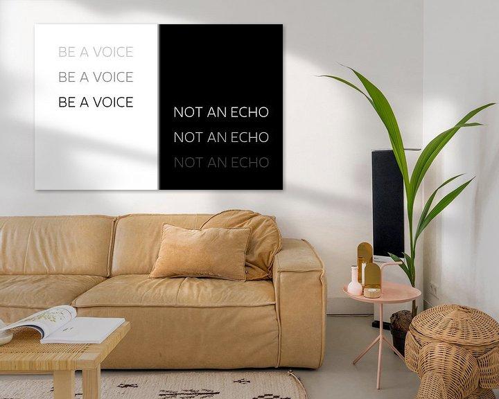Sfeerimpressie: Text Art BE A VOICE NOT AN ECHO van Melanie Viola
