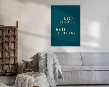 Less doubts, more courage. van Rene Hamann