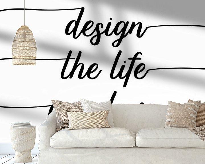 Sfeerimpressie behang: TEXT ART Design the life you love van Melanie Viola