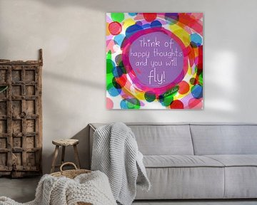 quote: Think of happy thoughts and you will fly von Nicole Habets