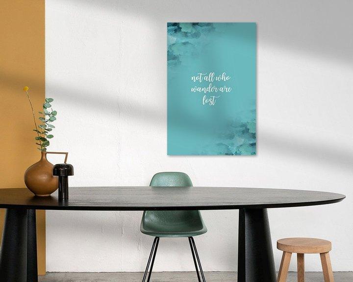 Sfeerimpressie: De tekst art-NIET ALLEN DIE DWALEN ZIJN VERLOREN   turquoise van Melanie Viola