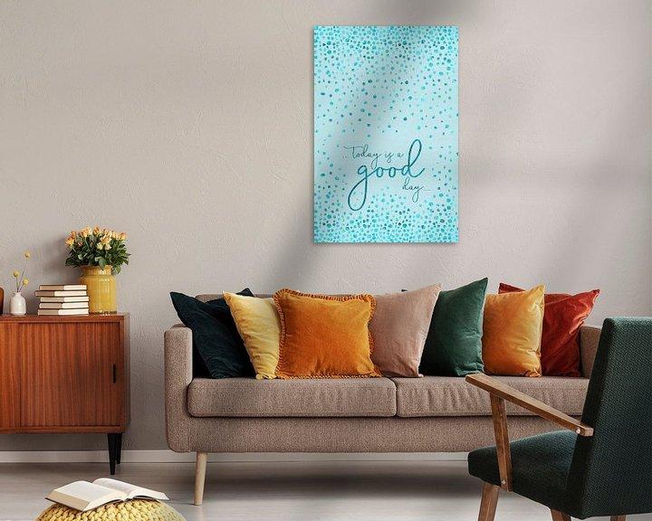 Sfeerimpressie:  Tekst de kunst van VANDAAG IS EEN GOEDE DAG | glinsterende turquoise van Melanie Viola