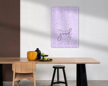 Tekst de kunst van VANDAAG IS EEN GOEDE DAG | glinsterend paars van Melanie Viola