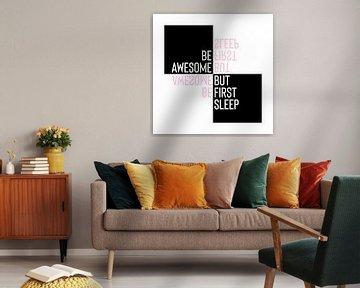 Typografie Design BE AWESOME - BUT FIRST SLEEP von Melanie Viola