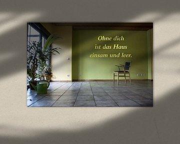 Ohne dich ist das Haus einsam und leer. von Norbert Sülzner