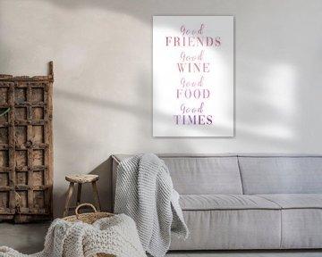 Gute Freunde - Guter Wein - Gutes Essen Gute Zeit von Felix Brönnimann