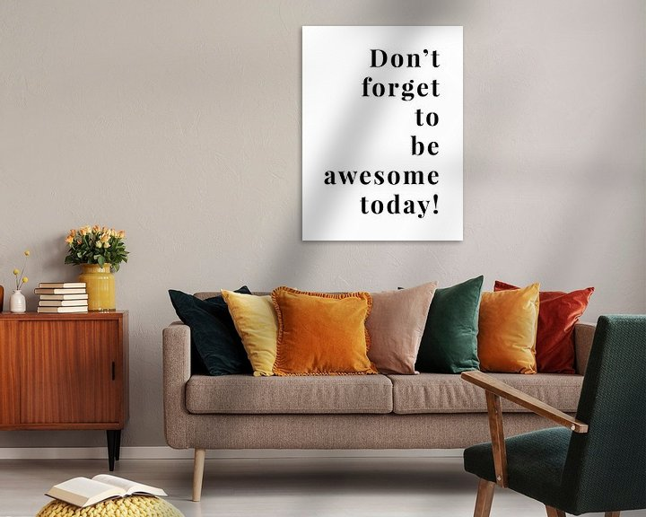 Sfeerimpressie: Don't forget to be awesome today! van MarcoZoutmanDesign